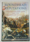 Roundhead Reputations, The English Civil War & the Passions of Posterity